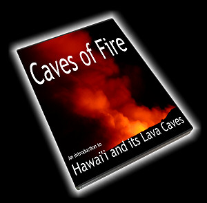 Caves of Fire - a video presentation on the Lava Caves of Hawaii - released February 2009